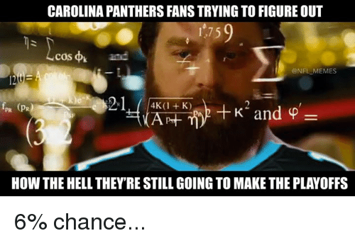 carolina panther: CAROLINA PANTHERS FANS TRYINGTO FIGURE OUT  1759  COS  @NFL MEMES  4K (1 K)  How THE HELL THEY RE STILL GOINGTOMAKETHE PLAYOFFS 6% chance...