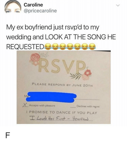caroline: Caroline  @pricecaroline  My ex boyfriend just rsvp'd to my  wedding and LOOK AT THE SONG HE  REQUESTED부부부부부부부  PLEASE RESPOND BY JUNE 20TH  XAcceps with pleasure  Declines with regret  I PROMISE TO DANCE IF YOU PLAY  I Laves Her Fist - Heartland F