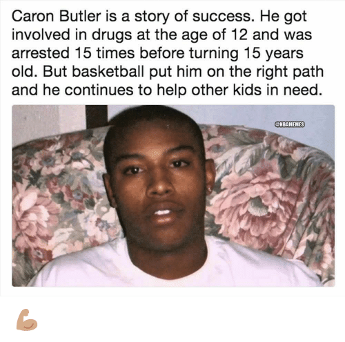 Basketball, Drugs, and Nba: Caron Butler is a story of success. He got  involved in drugs at the age of 12 and was  arrested 15 times before turning 15 years  old. But basketball put him on the right path  and he continues to help other kids in need  ONBAMEMES 💪🏽