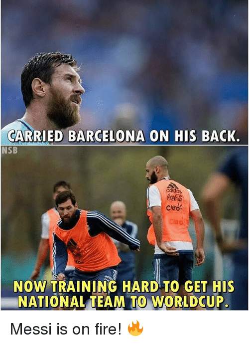 Barcelona, Fire, and Soccer: CARRIED BARCELONA ON HIS BACK.  NSB  ciao  NOW TRAINING HARD TO GET HIS  NATIONAL TEAM TO WORLDCUP Messi is on fire! 🔥
