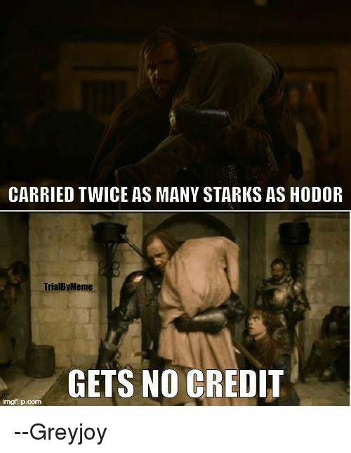 Memes, Hodor, and 🤖: CARRIED TWICE AS MANY STARKS AS HODOR  TrialByMeme  GETS NO CREDIT  ITngflip corn --Greyjoy