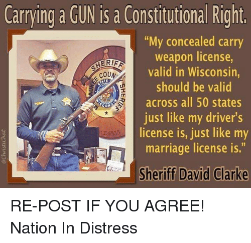 """David Clarke: Carrying a GUN is a Constitutional Right.  """"My concealed carry  weapon valid in Wisconsin  ERIFF  COUN.  should be valid  across all 50 states  just like my driver's  license is, just like my  1835  marriage license is.""""  Sheriff David Clarke RE-POST IF YOU AGREE!  Nation In Distress"""