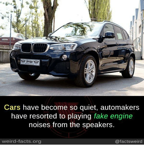 Cars, Facts, and Fake: Cars have become so quiet, automakers  have resorted to playing fake engine  noises from the speakers.  weird-facts.org  @factsweird