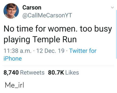 Carson: Carson  @CallMeCarsonYT  No time for women. too busy  playing Temple Run  11:38 a.m. · 12 Dec. 19 · Twitter fo  iPhone  8,740 Retweets 80.7K Likes Me_irl