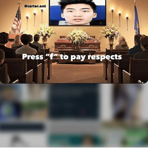 """Memes, 🤖, and Ent: @carter.ent  Press""""f"""" to pay respects"""