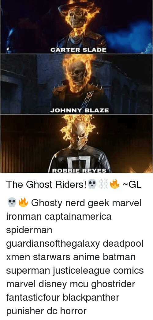 "Anime, Batman, and Disney: CARTER SLADE  JOHNNY BLAZE  ROBBIE REYES  The Ghost Riders."" I,:  -GL 💀🔥 Ghosty nerd geek marvel ironman captainamerica spiderman guardiansofthegalaxy deadpool xmen starwars anime batman superman justiceleague comics marvel disney mcu ghostrider fantasticfour blackpanther punisher dc horror"