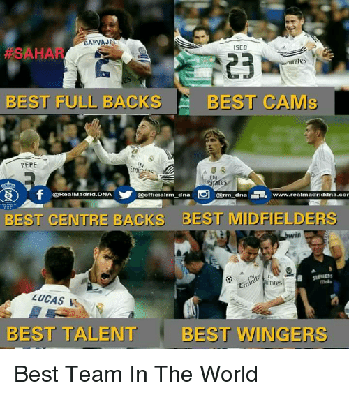 Memes, Real Madrid, and Best: CARVAJA  ISCO  AHA  Tates  BEST FULL BACKS  BEST CAMs  PEPE  mitate  dna  Garm dna EL. www.realmadriddna.cor  @Real Madrid. DNA  @officialrm BEST CENTRE BACKS BEST MIDFIELDERS  in  ran inilates  LUCAS V  BEST TALENT  BEST WINGERS Best Team In The World