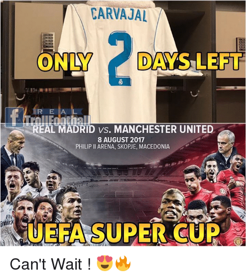 Memes, Real Madrid, and Manchester United: CARVAJAL  ONLY DASLEFT  REA  REAL MADRID vs. MANCHESTER UNITED  8 AUGUST 2017  PHILIP II ARENA, SKOPJE, MACEDONIA  Fl  UEFA SUPER CUP Can't Wait ! 😍🔥