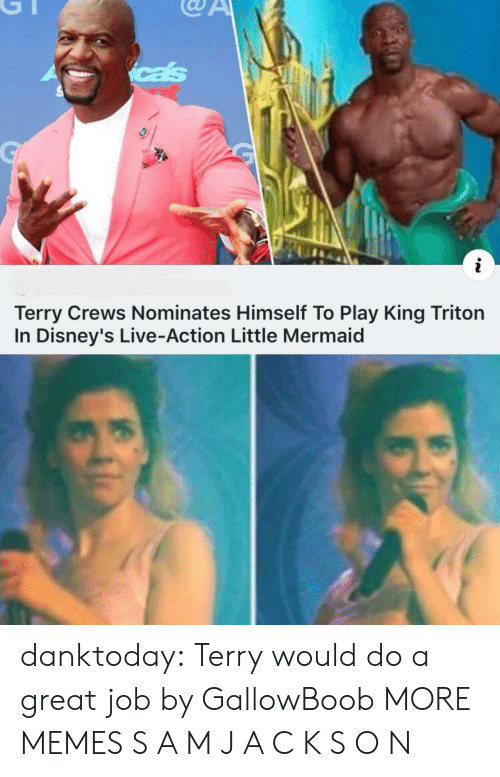 The Little Mermaid: cas  i  Terry Crews Nominates Himself To Play King Triton  In Disney's Live-Action Little Mermaid danktoday:  Terry would do a great job by GallowBoob MORE MEMES  S A M  J A C K S O N