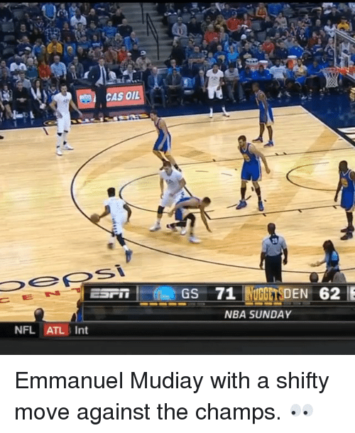 shifty: CAS OIL  ESTI GS 71  NUGGETSDEN 62  NBA SUNDAY  NFL  ATL Int Emmanuel Mudiay with a shifty move against the champs. 👀