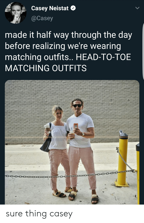 casey neistat: Casey Neistat  @Casey  made it half way through the day  before realizing we're wearing  matching outfits.. HEAD-TO-TOE  MATCHING OUTFITS  T K sure thing casey