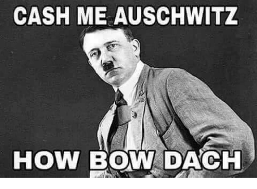 Auschwitz, Dank Memes, and Bow: CASH ME AUSCHWITZ  HOW BOW DACH