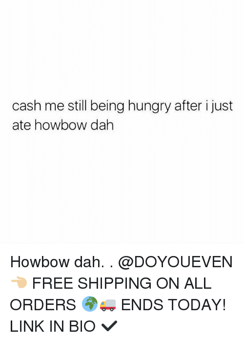 Howbow Dah: cash me still being hungry after i just  ate howbow dah Howbow dah. . @DOYOUEVEN 👈🏼 FREE SHIPPING ON ALL ORDERS 🌍🚚 ENDS TODAY! LINK IN BIO ✔️