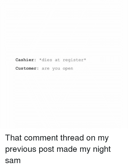 Post Mades: Cashier dies at register  Customer  are you open That comment thread on my previous post made my night ≪sam≫