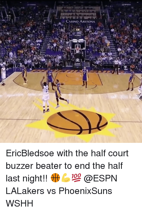 buzzer beater: CASINO ARIZONA EricBledsoe with the half court buzzer beater to end the half last night!! 🏀💪💯 @ESPN LALakers vs PhoenixSuns WSHH