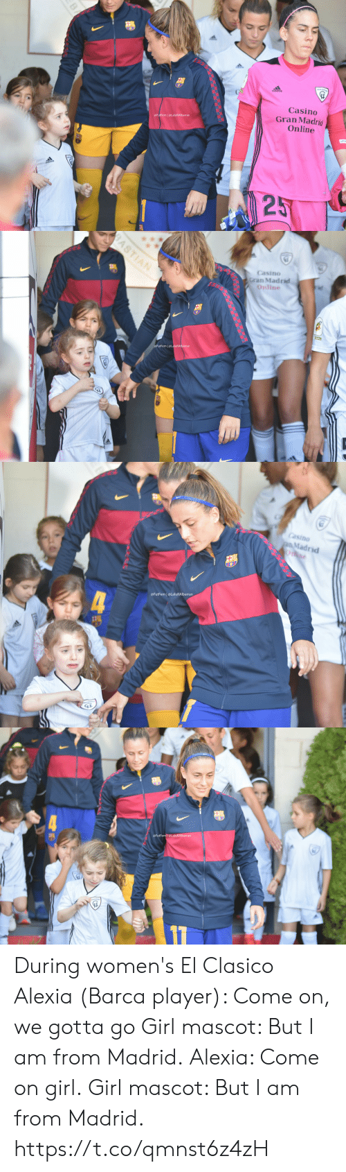 Casino: Casino  Gran Madrid  Online  @FutFem | @LaluRAlbarran  25  BA   BASTIAN  Casino  Gran Madrid  Online  FutFem @LaluRAlbarran   Casino  pMadrid  Onne  @FutFem @LaluRAlbarran  4  KADRIO   @FutFem@LaluRAlbarran During women's El Clasico  Alexia (Barca player): Come on, we gotta go Girl mascot: But I am from Madrid. Alexia: Come on girl. Girl mascot: But I am from Madrid.  https://t.co/qmnst6z4zH