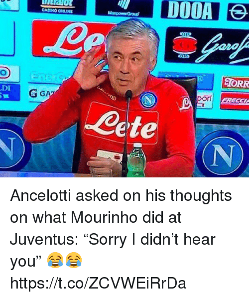 "Casino: CASINO ONLINE  Kn  ORR  DI  pori EREK  ecC  Cete Ancelotti asked on his thoughts on what Mourinho did at Juventus: ""Sorry I didn't hear you""   😂😂 https://t.co/ZCVWEiRrDa"