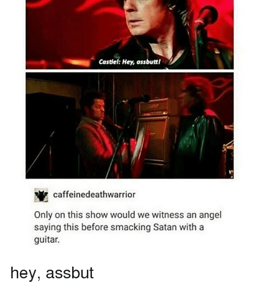 Memes, Guitar, and Satan: Castiel: Hey, assbuttl  caffeine deathwarrior  Only on this show would we witness an angel  saying this before smacking Satan with a  guitar. hey, assbut