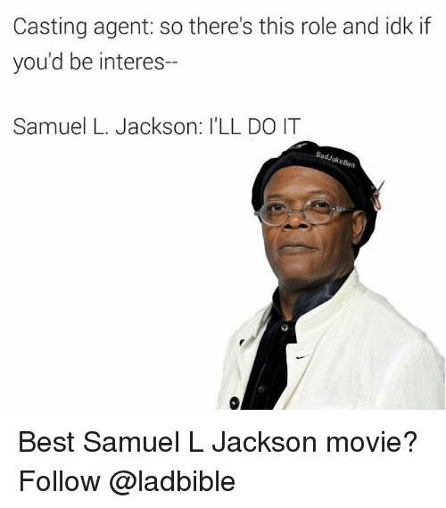 Memes, Samuel L. Jackson, and Best: Casting agent: so there's this role and idk if  you'd be interes-  Samuel L. Jackson: ILL DOIT  adJokeBe Best Samuel L Jackson movie? Follow @ladbible