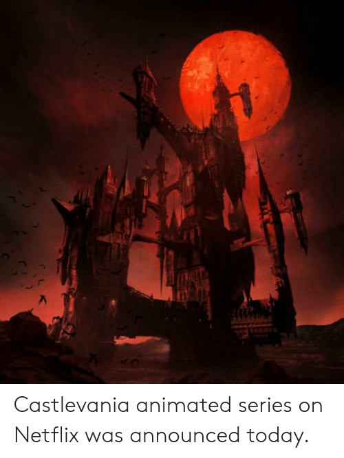 castlevania: Castlevania animated series on Netflix was announced today.