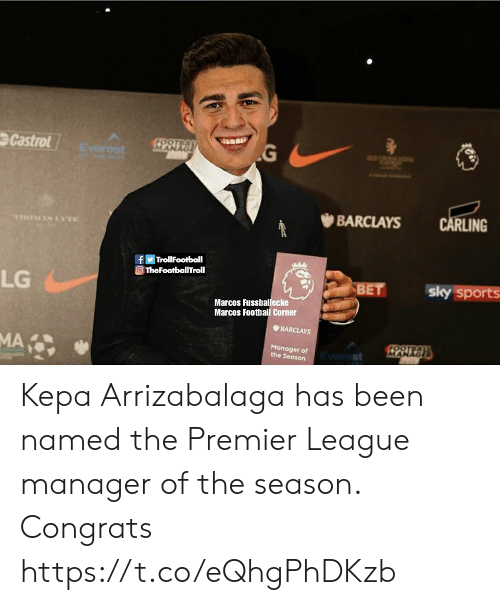 Marcos: Castrol  RLING  幽BARCLAYS  Η TrollFootball  TheFootballTroll  LG  Marcos Fussballecke  Marcos Football Corner  BARCLAYS  Manager of  the Season  st Kepa Arrizabalaga has been named the Premier League manager of the season. Congrats https://t.co/eQhgPhDKzb
