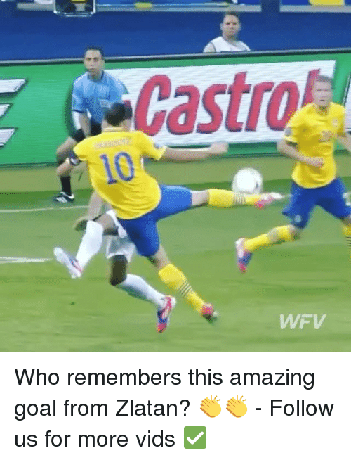 Memes, 🤖, and Castrol: Castrol  WF V Who remembers this amazing goal from Zlatan? 👏👏 - Follow us for more vids ✅
