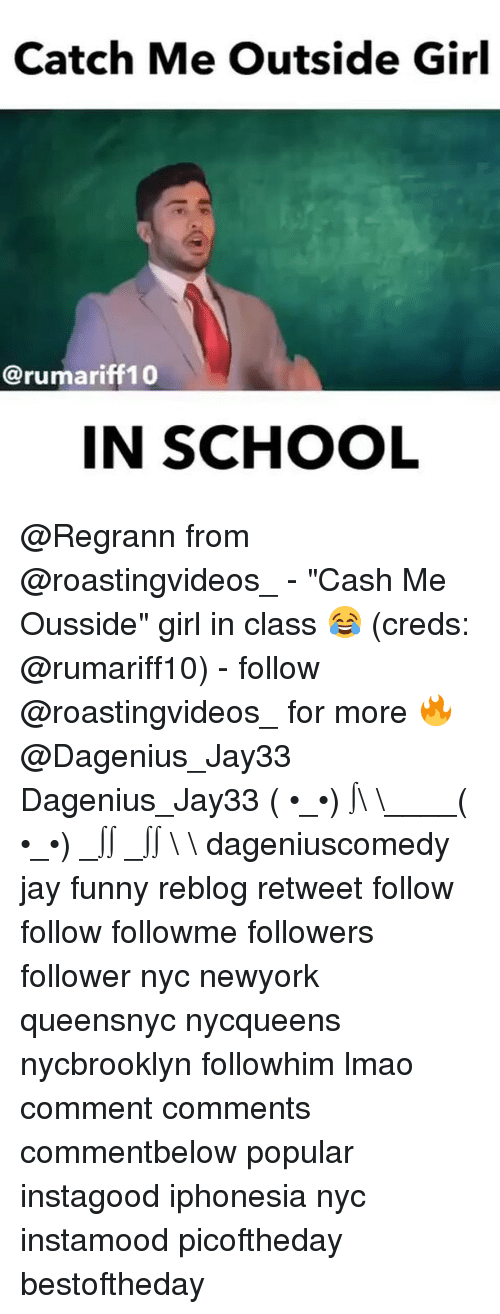 """Catch Me Outside: Catch Me Outside Girl  arumariff10  IN SCHOOL @Regrann from @roastingvideos_ - """"Cash Me Ousside"""" girl in class 😂 (creds: @rumariff10) - follow @roastingvideos_ for more 🔥@Dagenius_Jay33 Dagenius_Jay33 ( •_•) ∫\ \____( •_•) _∫∫ _∫∫ɯ \ \ dageniuscomedy jay funny reblog retweet follow follow followme followers follower nyc newyork queensnyc nycqueens nycbrooklyn followhim lmao comment comments commentbelow popular instagood iphonesia nyc instamood picoftheday bestoftheday"""
