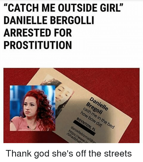 """Catch Me Outside Girl: """"CATCH ME OUTSIDE GIRL'  DANIELLE BERGOLLI  ARRESTED FOR  PROSTITUTION Thank god she's off the streets"""