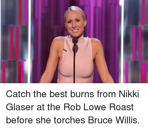 Best Burns: Catch the best burns from Nikki Glaser at the Rob Lowe Roast before she torches Bruce Willis.
