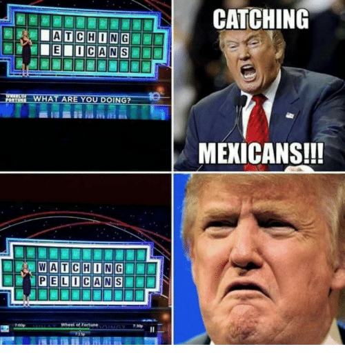 wheel of fortune: CATCHING  EICIANS  WHAT ARE YOU DOING?  MEXICANS!!!  7:00p  :,UAT  wheel of Fortune  ,-一
