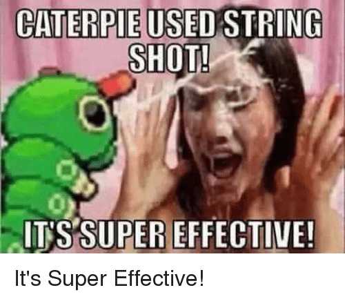 Dank Memes, Super, and Caterpie: CATERPIE  STRING  SHOT!  ITS SUPER EFFECTIVE! It's Super Effective!