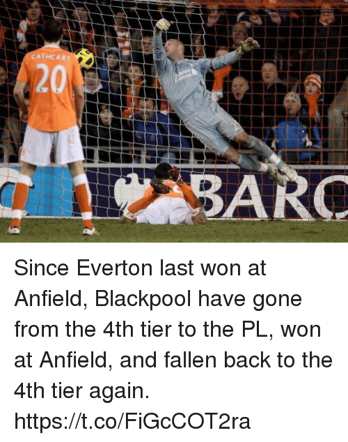 Everton, Soccer, and Back: CATHCART  20  BARO Since Everton last won at Anfield, Blackpool have gone from the 4th tier to the PL, won at Anfield, and fallen back to the 4th tier again. https://t.co/FiGcCOT2ra