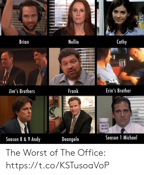 worlds best: Cathy  Nellie  Brian  Erin's Brother  Frank  Jim's Brothers  WORLD'S  BEST  BOSS  Season 1 Michael  Deangelo  Season 8 & 9 Andy The Worst of The Office: https://t.co/KSTusoaVoP