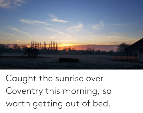 getting out of bed: Caught the sunrise over Coventry this morning, so worth getting out of bed.