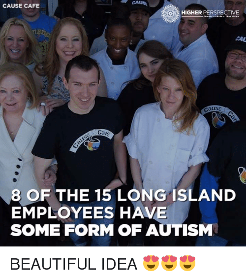 AAU: CAUSE CAFE  HIGHER  PERSPECTIVE  CONNECT REVEAL TRANSCEND.  TIE  AAU  Cause  8 OF THE 15 LONG ISLAND  EMPLOYEES HAVE  SOME FORM OF AUTISM BEAUTIFUL IDEA 😍😍😍