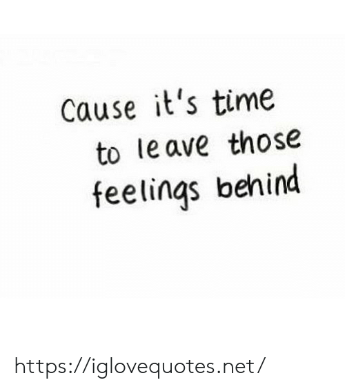 Ave: Cause it's time  to le ave those  feelings behind https://iglovequotes.net/