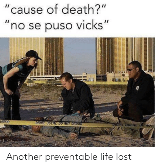"""vicks: """"cause of death?""""  """"no se puso vicks"""" Another preventable life lost"""
