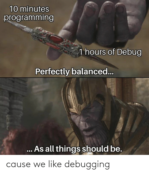 Cause: cause we like debugging