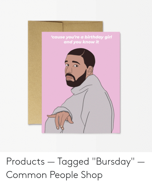 """Bursday: cause you're a birthday girl  and you know it Products — Tagged """"Bursday"""" — Common People Shop"""