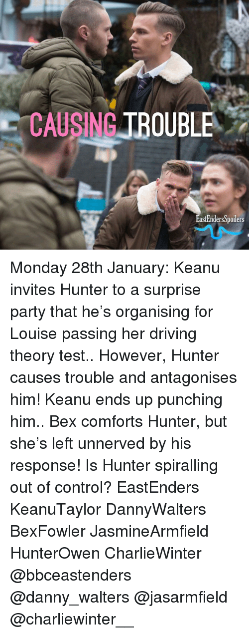 EastEnders: CAUSING TBOUBLE  EastEndersSpoilers Monday 28th January: Keanu invites Hunter to a surprise party that he's organising for Louise passing her driving theory test.. However, Hunter causes trouble and antagonises him! Keanu ends up punching him.. Bex comforts Hunter, but she's left unnerved by his response! Is Hunter spiralling out of control? EastEnders KeanuTaylor DannyWalters BexFowler JasmineArmfield HunterOwen CharlieWinter @bbceastenders @danny_walters @jasarmfield @charliewinter__