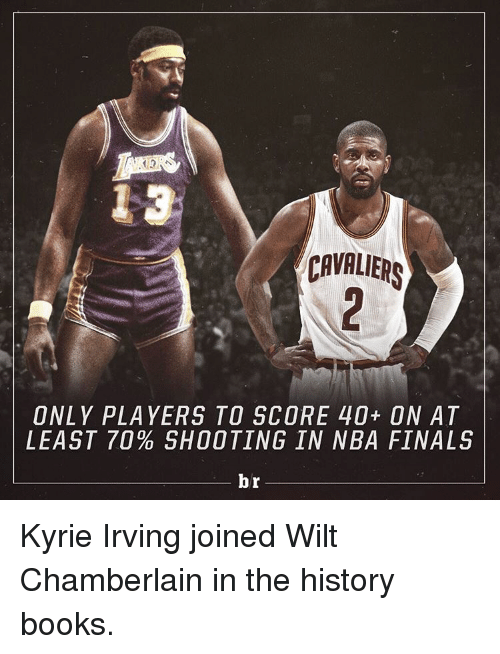Cavaliers: CAVALIERS  ONLY PLAYERS TO SCORE 40+ ON AT  LEAST 70 SHOOTING IN NBA FINALS  br Kyrie Irving joined Wilt Chamberlain in the history books.