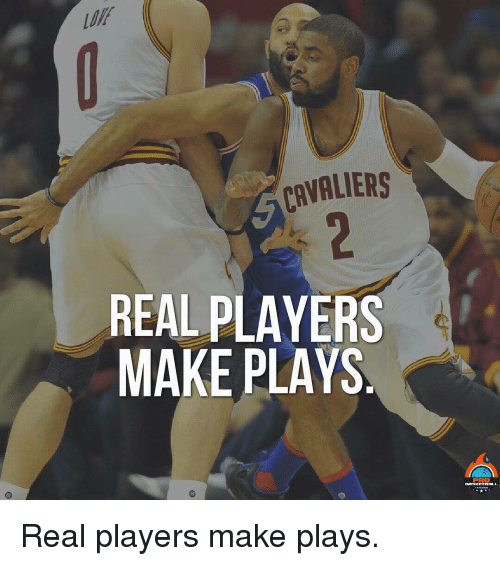 Memes, Cavaliers, and 🤖: CAVALIERS  REAL PLAYERS  MAKE PLAYS  PRO Real players make plays.