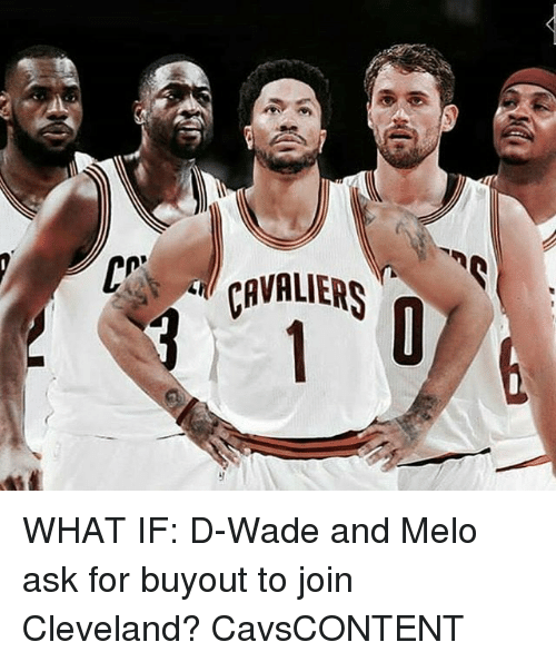 Memes, Cavaliers, and Cleveland: CAVALIERS WHAT IF: D-Wade and Melo ask for buyout to join Cleveland? CavsCONTENT