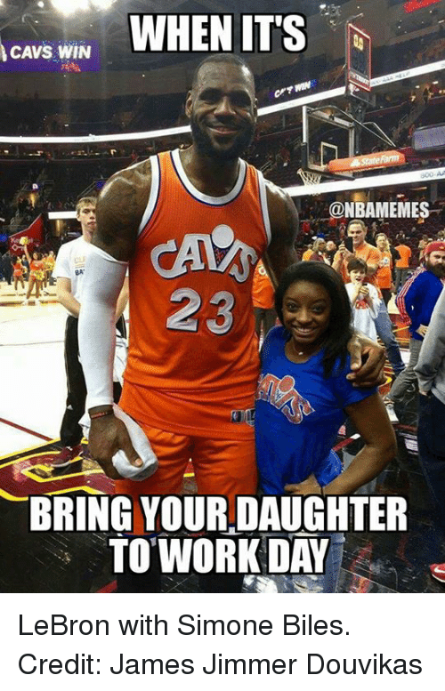 simone biles: CAVE WIN  WHEN ITS  NBAMEMES  23  BRING YOUR DAUGHTER  TO WORK DAY LeBron with Simone Biles. Credit: James Jimmer Douvikas