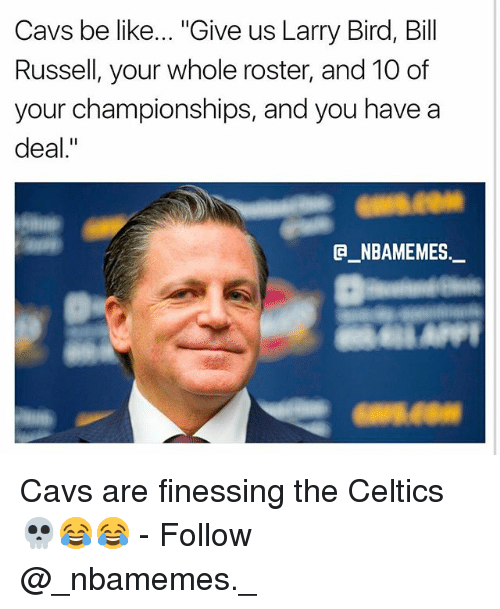 "Larry Bird: Cavs be like... ""Give us Larry Bird, Bill  Russell, your whole roster, and 10 of  your championships, and you have a  deal.""  @_ABAMEMES.ㅡ Cavs are finessing the Celtics 💀😂😂 - Follow @_nbamemes._"