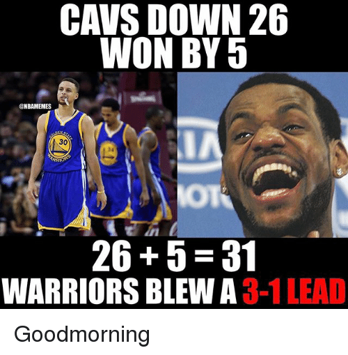 Cavs, Nba, and Warriors: CAVS DOWN 26  WON BY 5  @NBAMEMES  30  26 5 31  WARRIORS BLEW A  3-1 LEAD Goodmorning