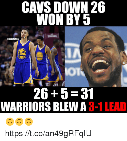 Warriors Blew A 3 1 Lead: CAVS DOWN 26  WON BY5  @NBAMEMES  DEN  30  24  ARRI  26+5 31  WARRIORS BLEW A 3-1 LEAD 🙃🙃🙃 https://t.co/an49gRFqIU