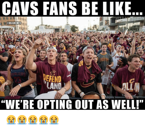 """Be Like, Cavs, and Nba: CAVS FANS BE LIKE  @NBAMEMES  DEFEND  AND  23  Alt  """"WE'RE OPTING OUT AS WELL!"""" 😭😭😭😭😭"""