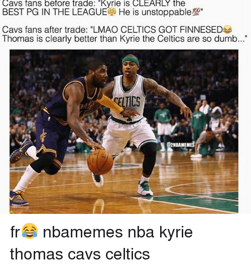 """cavs celtics: Cavs fans before trade: """"Kyrie is CLEARLY the  BEST PG IN THE LEAGUE He is unstoppable  Cavs fans after trade: """"LMAO CELTICS GOT FINNESED  Thomas is clearly better than Kyrie the Celtics are so dumb...  ELTICS  NBAMEMES fr😂 nbamemes nba kyrie thomas cavs celtics"""