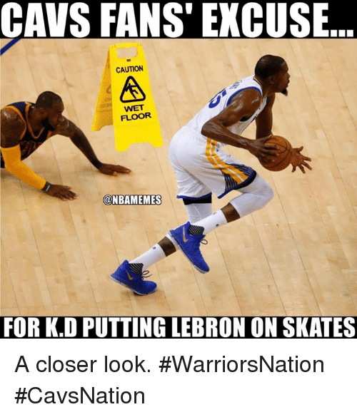 Cavs, Nba, and Lebron: CAVS FANS EXCUSE  CAUTION  A  FLOOR  Ca NBAMEMES  FOR K.D PUTTING LEBRON ON SKATES A closer look. #WarriorsNation #CavsNation